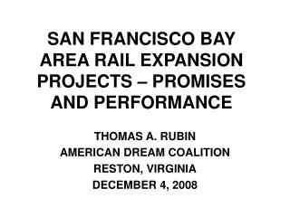 SAN FRANCISCO BAY AREA RAIL EXPANSION PROJECTS – PROMISES AND PERFORMANCE