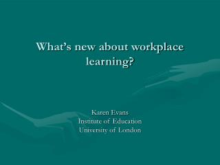 What's new about workplace learning?