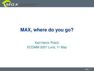 MAX, where do you go?