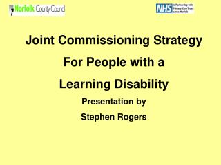 Joint Commissioning Strategy For People with a   Learning Disability Presentation by