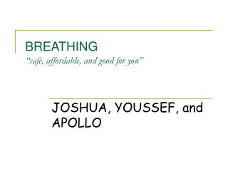 "BREATHING ""safe, affordable, and good for you"""