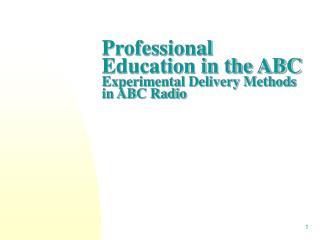 Professional Education in the ABC  Experimental Delivery Methods in ABC Radio