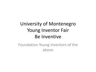University of Montenegro Young Inventor Fair Be Inventive