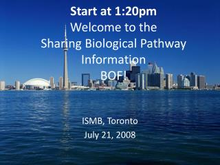 Start at 1:20pm Welcome to the  Sharing Biological Pathway Information BOF!
