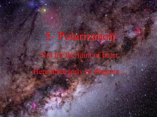 5- Polarization Not for the faint of heart. Here there truly be dragons....