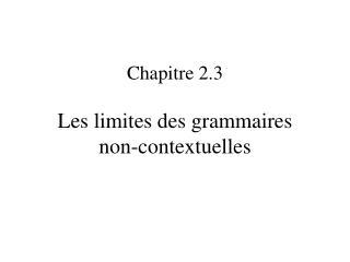 Chapitre 2.3 Les limites des grammaires non-contextuelles