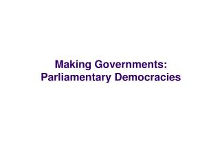 Making Governments: Parliamentary Democracies