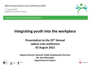 Integrating youth into the workplace Presentation to the 25 th  Annual  Labour Law conference