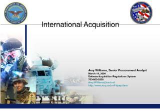 Amy Williams, Senior Procurement Analyst March 18, 2008 Defense Acquisition Regulations System