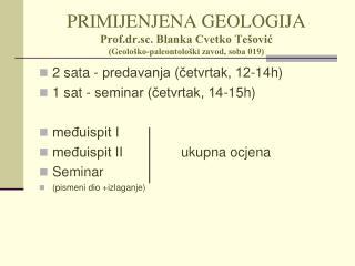 PRIMIJENJENA GEOLOGIJA Prof.dr.sc. Blanka Cvetko Tešović (Geološko-paleontološki zavod, soba 019)