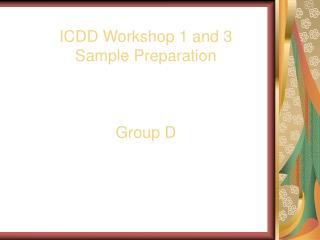 ICDD Workshop 1 and 3 Sample Preparation Group D