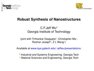 Robust Synthesis of Nanostructures  C.F.Jeff Wu* Georgia Institute of Technology (joint with Tirthankar Dasgupta*, Chris