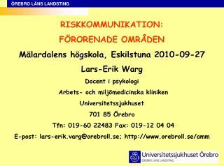 RISKKOMMUNIKATION: FÖRORENADE OMRÅDEN Mälardalens högskola, Eskilstuna 2010-09-27 Lars-Erik Warg