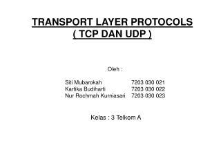 TRANSPORT LAYER PROTOCOLS ( TCP DAN UDP )