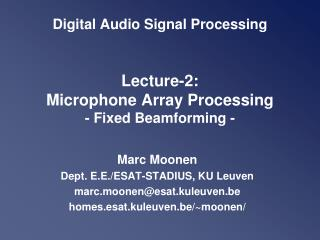 Digital Audio Signal Processing  Lecture-2:  Microphone Array Processing - Fixed Beamforming -