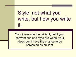Style: not what you write, but how you write it.