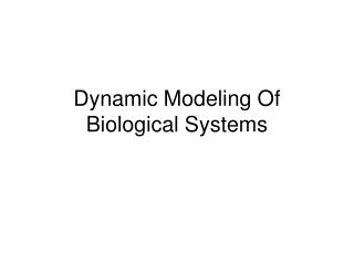 Dynamic Modeling Of Biological Systems