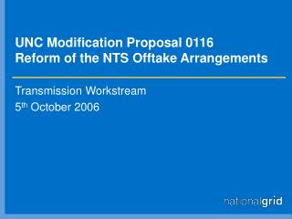 UNC Modification Proposal 0116 Reform of the NTS Offtake Arrangements