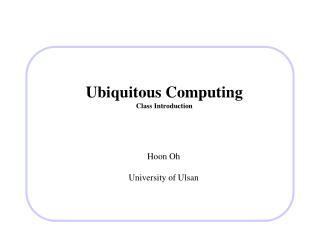 Ubiquitous Computing Class Introduction