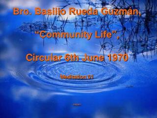 "Bro. Basilio Rueda Guzmán, ""Community Life"", Circular 6th June 1970 Meditation 01 cepam"