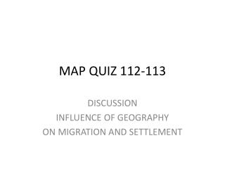 MAP QUIZ 112-113