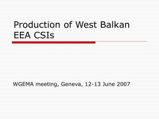 Production of West Balkan EEA CSIs