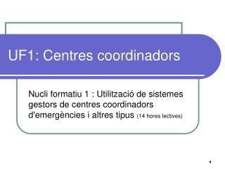 UF1: Centres coordinadors