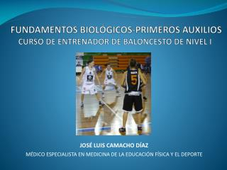 FUNDAMENTOS BIOLÓGICOS-PRIMEROS AUXILIOS CURSO DE ENTRENADOR DE BALONCESTO DE NIVEL I