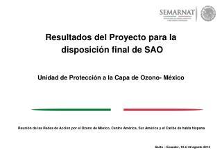 Resultados del Proyecto para la disposición final de SAO