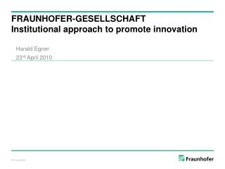 FRAUNHOFER-GESELLSCHAFT I nstitutional approach to promote innovation