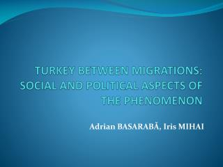 TURKEY BETWEEN MIGRATIONS: SOCIAL AND POLITICAL ASPECTS OF THE PHENOMENON