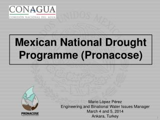 Mario López Pérez Engineering and Binational Water Issues Manager March 4 and 5, 2014