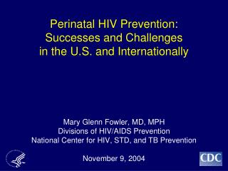 Perinatal HIV Prevention:  Successes and Challenges  in the U.S. and Internationally