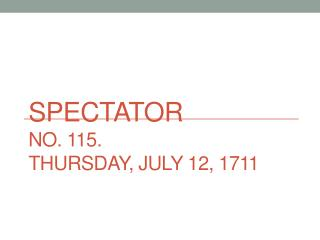 Spectator No . 115.  Thursday, July 12, 1711