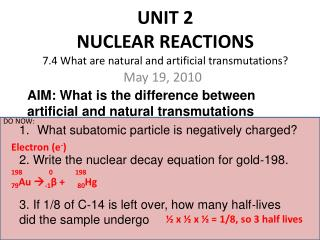 UNIT 2 NUCLEAR REACTIONS 7.4 What are natural and artificial transmutations?