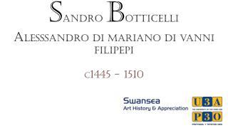 S andro B otticelli A lesssandro di mariano di vanni filipepi c 1445 - 1510