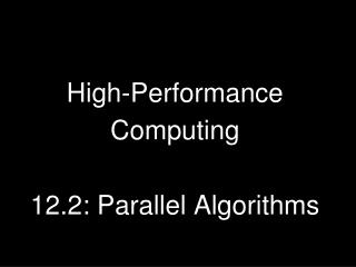 High-Performance Computing 12.2: Parallel Algorithms