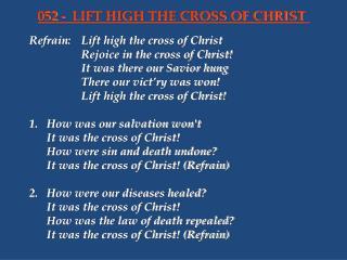 Refrain:Lift high the cross of Christ Rejoice in the cross of Christ!