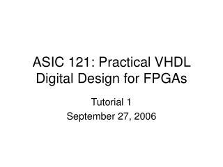 ASIC 121: Practical VHDL Digital Design for FPGAs