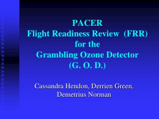 PACER Flight Readiness  Review  (FRR)  for the Grambling Ozone Detector ( G. O. D.)