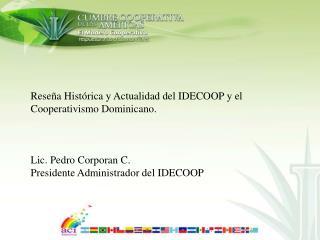 Reseña Histórica y Actualidad del IDECOOP y el Cooperativismo Dominicano. Lic. Pedro Corporan C.