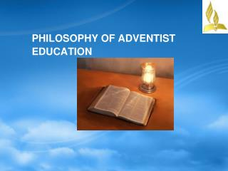 PHILOSOPHY OF ADVENTIST EDUCATION