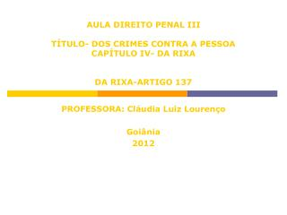AULA DIREITO PENAL III TÍTULO- DOS CRIMES CONTRA A PESSOA CAPÍTULO IV- DA RIXA DA RIXA-ARTIGO 137