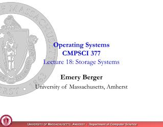 Operating Systems CMPSCI 377 Lecture 18: Storage Systems