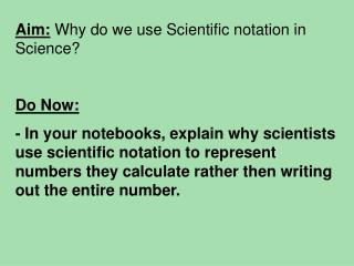 Aim: Why do we use Scientific notation in Science? Do Now: