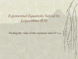 Exponential Equations Solved by Logarithms (6.8)
