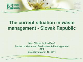 The current situation in waste management - Slovak Republic Mrs. Slávka Jurkovičová