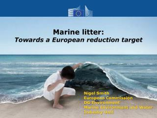 Nigel Smith European Commission DG  Environment Marine  Environment  and Water Industry Unit