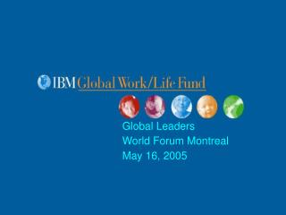 Global Leaders  World Forum Montreal May 16, 2005