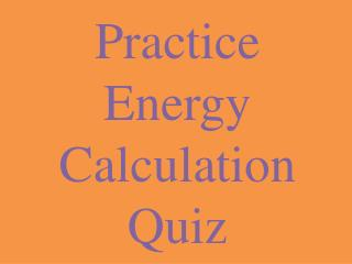 Practice Energy Calculation Quiz
